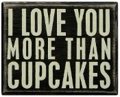 Box Sign, I Love You More Than Cupcakes