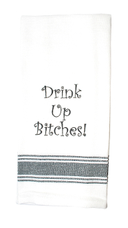 Drink Up Bitches Kitchen Towel