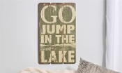 Go Jump In The Lake Wall Sign