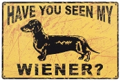 "Dachshund Dog Sign "" HAVE YOU SEEN MY WIENER ? """