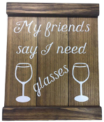 My Friend Say I Need Glasses Maple Wooden Sign