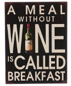 Decorative Metal Plaque, A Meal Without Wine is called Breakfast