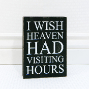 "Adams&Co 7"" x 5"" x 1.5"" , (I WISH HEAVEN HAD VISITING HOURS)"