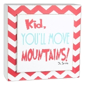 "5"" x 5"" x 1.5"" Inspirational Dr. Seuss ""Kid You'll Move Mountain"