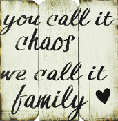 You Call It Chaos We Call It Family Wood Sign