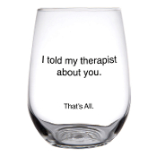 I Told My Therapist About You 16 oz. Stemless Wine Glass